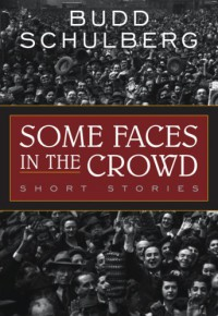 Some Faces in the Crowd: Short Stories - Budd Schulberg