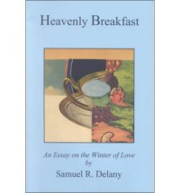Heavenly Breakfast: An Essay on the Winter of Love - Samuel R. Delany