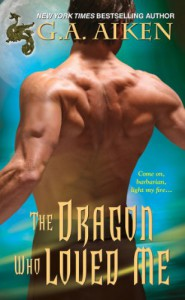 The Dragon Who Loved Me   - G.A. Aiken