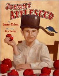 Johnny Appleseed: The Legend and the Truth - Jane Yolen, Jim Burke