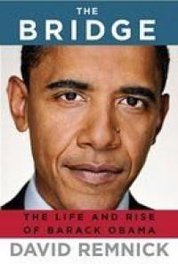 The Bridge: The Life and Rise of Barack Obama - David Remnick