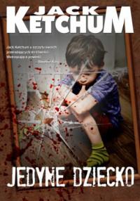 Jedyne dziecko - Jack Ketchum