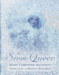 The Snow Queen. Hans Christian Andersen - Naomi Lewis, Christian Birmingham
