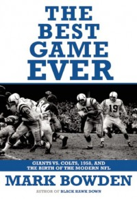 The Best Game Ever: Giants vs. Colts, 1958, and the Birth of the Modern NFL - Mark Bowden