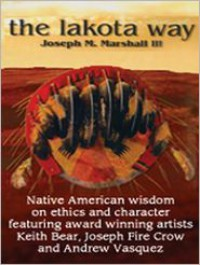 The Lakota Way: Native American Wisdom on Ethics and Character - Joseph M. Marshall III