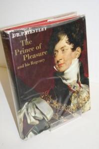 The Prince of Pleasure and His Regency, 1811-20 - J. B. Priestley