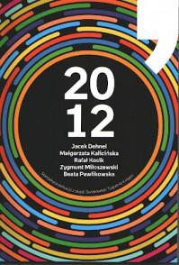 2012 - Rafał Kosik, Zygmunt Miłoszewski, Beata Pawlikowska, Małgorzata Kalicińska, Jacek Dehnel
