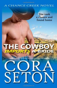 The Cowboy Imports a Bride: The Cowboys of Chance Creek Book 3 (Volume 3) - Cora Seton