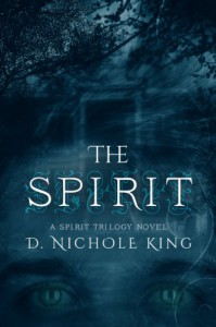 The Spirit (The Spirit Trilogy Book 1) - D.Nichole King