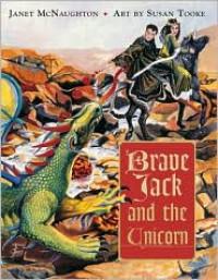 Brave Jack and the Unicorn - Janet McNaughton,  Susan Tooke (Illustrator)