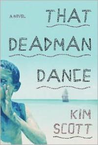 That Deadman Dance: A Novel - Kim Scott