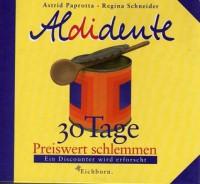 Aldidente. 30 Tage Preiswert Schlemmen - Astrid Paprotta, Regina Schneider