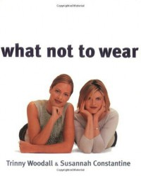 What Not to Wear - Trinny Woodall; Susannah Constantine