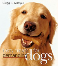 Tasty Treats for Demanding Dogs - Gregg R. Gillespie