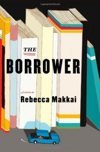 Rebecca Makkai'sThe Borrower: A Novel [Hardcover]2011 - Rebecca Makkai (Author)