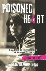 Poisoned Heart: I Married Dee Dee Ramone (The Ramones Years) - Vera Ramone King
