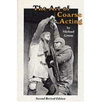 The Art Of Coarse Acting, Or, How To Wreck An Amateur Dramatic Society - Michael Frederick Green