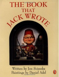 The Book that Jack Wrote - Jon Scieszka, Daniel Adel, Dan Adel