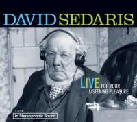 David Sedaris: Live For Your Listening Pleasure - David Sedaris