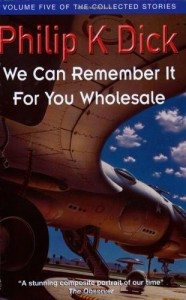 We Can Remember It for You Wholesale (Collected Stories: Volume 5) - Philip K. Dick