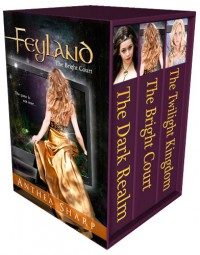 Feyland: The Complete Trilogy - Anthea Sharp