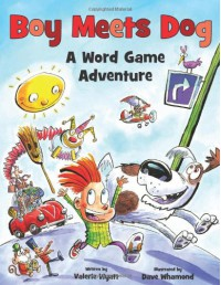 Boy Meets Dog: A Word Game Adventure - Valerie Wyatt, Dave Whamond