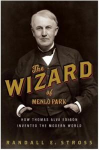 The Wizard of Menlo Park: How Thomas Alva Edison Invented the Modern World - Randall E. Stross