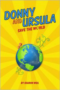 Donny and Ursula Save the World - Sharon Weil