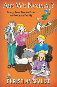 Are We Normal? Funny True Stories from an Everyday Family - Christina Scalise