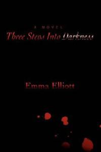 Three Steps Into Darkness - Emma Elliott