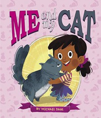 Me and My Cat (Me and My Pet) - Michael Dahl, Zoe Persico
