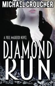 Diamond Run (Phil Mahood) (Volume 1) - Michael Croucher