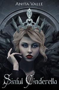 Sinful Cinderella (Dark Fairy Tale Queen Series Book 1) - Anita Valle