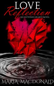 Love Reflection (Entwined Hearts #1) - Maria Macdonald