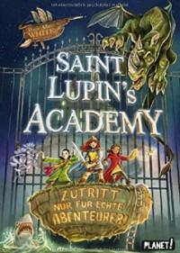 Saint Lupin´s Academy 1: Zutritt nur für echte Abenteurer! - Wade Albert White, Timo Grubing, Ulrike Köbele
