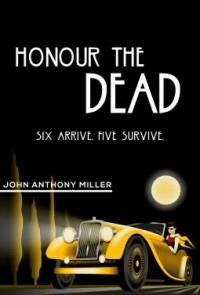 Honour the Dead - John Anthony Miller