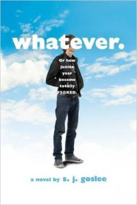 Whatever.: or how junior year became totally f$@cked - S. J. Goslee