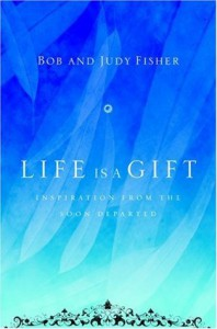 Life Is a Gift: Inspiration from the Soon Departed - Bob Fisher, Judy Fisher