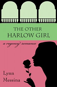 The Other Harlow Girl: A Regency Romance (Love Takes Root Book 2) - Lynn Messina