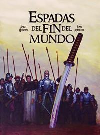 Espadas del fin del mundo - Ángel Miranda, Juan Aguilera, Juan Aguilera, Librería Zipizape