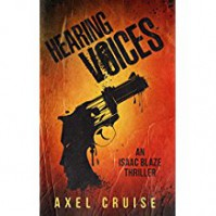 Hearing Voices: An Isaac Blaze Thriller - Axel Cruise
