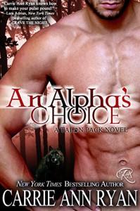 An Alpha's Choice (Talon Pack Book 2) - Carrie Ann Ryan