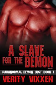 A Slave For The Demon: M/F Demon Monster Paranormal BDSM (Paranormal Demon Lust Book 1) - Verity Vixxen