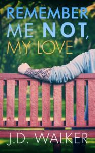 Remember Me Not, My Love - J.D. Walker