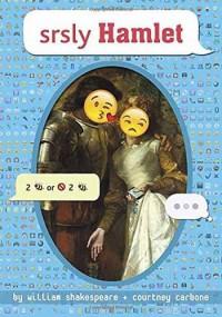 srsly Hamlet (OMG Shakespeare) - William Shakespeare, Courtney Carbone