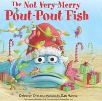 The Not Very Merry Pout-Pout Fish (A Pout-Pout Fish Adventure) - Deborah Diesen, Dan Hanna