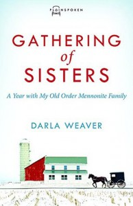 Gathering of Sisters: A Year With My Old Order Mennonite Family - Darla Weaver