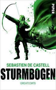 Sturmbogen: Greatcoats - Sebastien de Castell, Andreas Decker