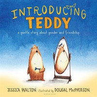 Introducing Teddy: A gentle story about gender and friendship - Dougal MacPherson, Jess Walton