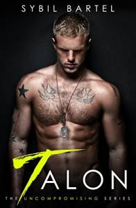 Talon (The Uncompromising Series Book 1) - Sybil Bartel